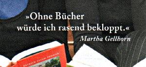 Ohne Bücher würde ich rasend bekloppt - Martha Gellhorn